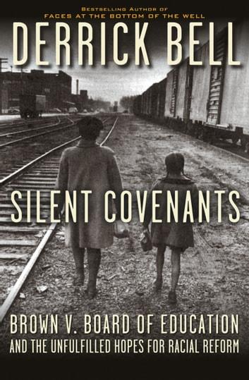 Silent Covenants - Brown v. Board of Education and the Unfulfilled Hopes for Racial Reform ebook by Derrick Bell