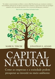 Capital Natural - Como as empresas e a sociedade podem prosperar ao investir no meio ambiente ebook by Mark R. Tercek, Jonathan Adams