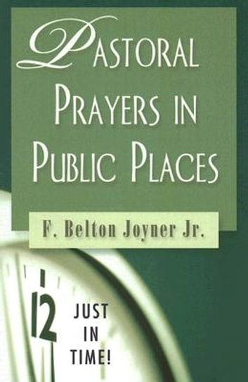Just in Time! Pastoral Prayers in Public Places ebook by F. Belton Joyner Jr.