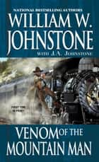 Venom of the Mountain Man ebook by J.A. Johnstone, William W. Johnstone