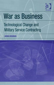 War as Business - Technological Change and Military Service Contracting ebook by Dr Armin Krishnan