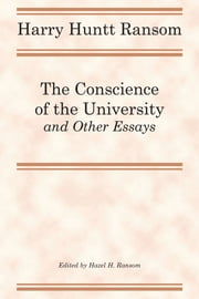 The Conscience of the University, and Other Essays ebook by Harry Huntt Ransom,Hazel H. Ransom