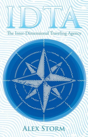 Idta - The Inter-Dimensional Traveling Agency eBook by Alex Storm