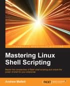 Mastering Linux Shell Scripting ebook by Andrew Mallett