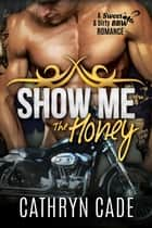 SHOW ME THE HONEY ebook by Cathryn Cade