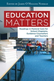 Education Matters: Readings in Pastoral Care for School Chaplains, Guidance Counsellors and Teachers ebook by James O'Higgins Norman,Maeve Martin,Christopher Alan Lewis