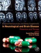 Bioactive Nutraceuticals and Dietary Supplements in Neurological and Brain Disease ebook by Ronald Ross Watson,Victor R. Preedy