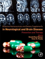 Bioactive Nutraceuticals and Dietary Supplements in Neurological and Brain Disease - Prevention and Therapy ebook by Ronald Ross Watson,Victor R. Preedy
