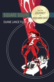 Square Squire and the Journey to Dreamstate ebook by Duane Lance Filer