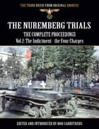 The Nuremberg Trials - The Complete Proceedings Vol 2: The Indictment - the Four Charges 電子書籍 by Bob Carruthers