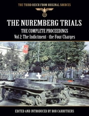 The Nuremberg Trials - The Complete Proceedings Vol 2: The Indictment - the Four Charges ebook by Bob Carruthers