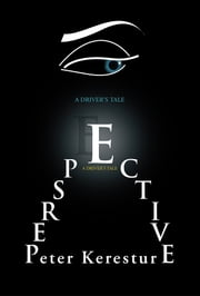 PERSPECTIVE (A DRIVER'S TALE) ebook by Peter Kerestur