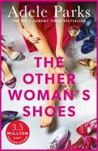 The Other Woman's Shoes - Is there such a thing as a perfect life...or the perfect love? ebook by Adele Parks