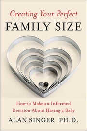 Creating Your Perfect Family Size - How to Make an Informed Decision About Having a Baby ebook by Alan Singer