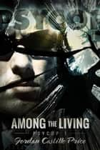 Among the Living - PsyCop, #1 ebook by Jordan Castillo Price