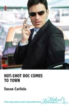 Hot-Shot Doc Comes to Town ebook by Susan Carlisle