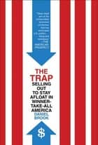 The Trap - Selling Out to Stay Afloat in Winner-Take-All America ebook by Daniel Brook