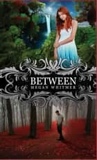Between ebook by Megan Whitmer