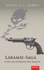 Laramie-Saga (6): El Rey, der Schrecken New Mexicos ebook by Jessica G. James