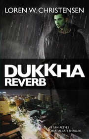 Dukkha Reverb - A Sam Reeves Martial Arts Thriller ebook by Loren W. Christensen