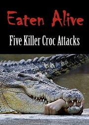 EATEN ALIVE: Five Killer Croc Attacks ebook by Chris Maloney