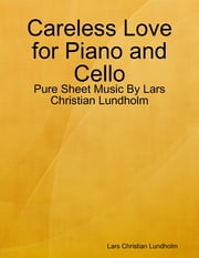 Careless Love for Piano and Cello - Pure Sheet Music By Lars Christian Lundholm ebook by Lars Christian Lundholm