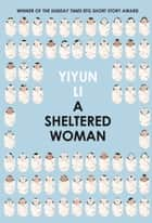 A Sheltered Woman ebook by Yiyun Li