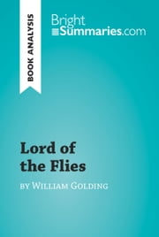 Lord of the Flies by William Golding (Book Analysis) - Detailed Summary, Analysis and Reading Guide ebook by Bright Summaries