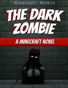 The Dark Zombie - A Minecraft Novel ebook by