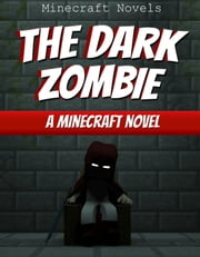 The Dark Zombie - A Minecraft Novel ebook by Minecraft Novels