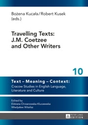 Travelling Texts: J.M. Coetzee and Other Writers ebook by Bozena Kucala,Robert Kusek