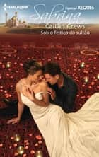 Sob o feitiço do sultão ebook by Caitlin Crews