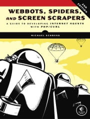 Webbots, Spiders, and Screen Scrapers, 2nd Edition ebook by Michael Schrenk