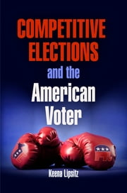 Competitive Elections and the American Voter ebook by Keena Lipsitz