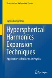 Hyperspherical Harmonics Expansion Techniques - Application to Problems in Physics ebook by Tapan Kumar Das
