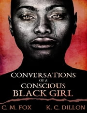 Conversations of a Conscious Black Girl ebook by C. M. Fox,K. C. Dillon
