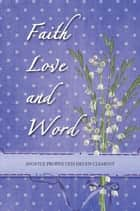 Faith Love and Word - Faith Love and Word ebook by Helen Clement