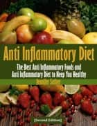 Anti Inflammatory Diet [Second Edition] - Recipes for Arthritis and Other Inflammatory Disease ebook by Jennifer Sather