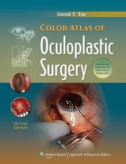 Color Atlas of Oculoplastic Surgery ebook by David T. Tse