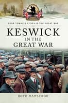 Keswick in the Great War ebook by Ruth  Mansergh