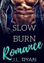 Slow Burn Romance ebook by J.L. Ryan