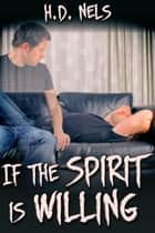 If the Spirit Is Willing ebook by H.D. Nels