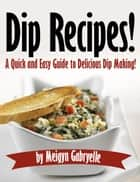 Dip Recipes: A Quick and Easy Guide to Delicious Dip Making! ebook by Clifford McDuffy