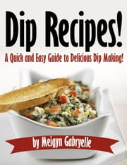 Dip Recipes: A Quick and Easy Guide to Delicious Dip Making! ebook by Kobo.Web.Store.Products.Fields.ContributorFieldViewModel