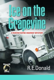 Ice on the Grapevine - A Hunter Rayne Highway Mystery ebook by R.E. Donald