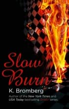 Slow Burn - (The Driven Series) ebook by K. Bromberg