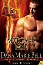 Morgan's Fate ebook by Dana Marie Bell