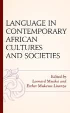 Language in Contemporary African Cultures and Societies ekitaplar by Leonard Muaka, Esther Mukewa Lisanza, Timothy T. Ajani,...