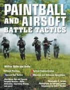 Paintball and Airsoft Battle Tactics ebook by Christopher E. Larsen, Hae-jung Larsen, John T. Gordon