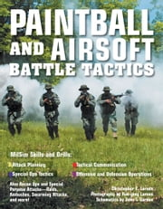 Paintball and Airsoft Battle Tactics ebook by Christopher E. Larsen,Hae-jung Larsen,John T. Gordon
